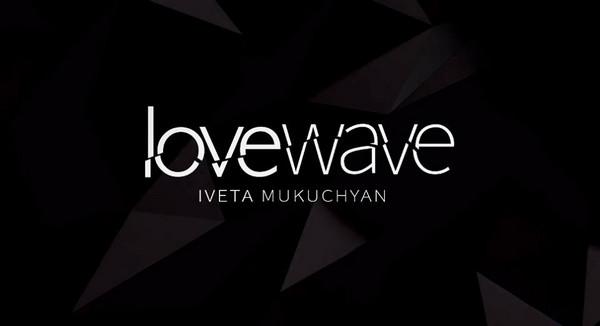 Iveta Mukuchyan (Ивета Мукучян|Իվետա Մուկուչյան)  - LoveWave